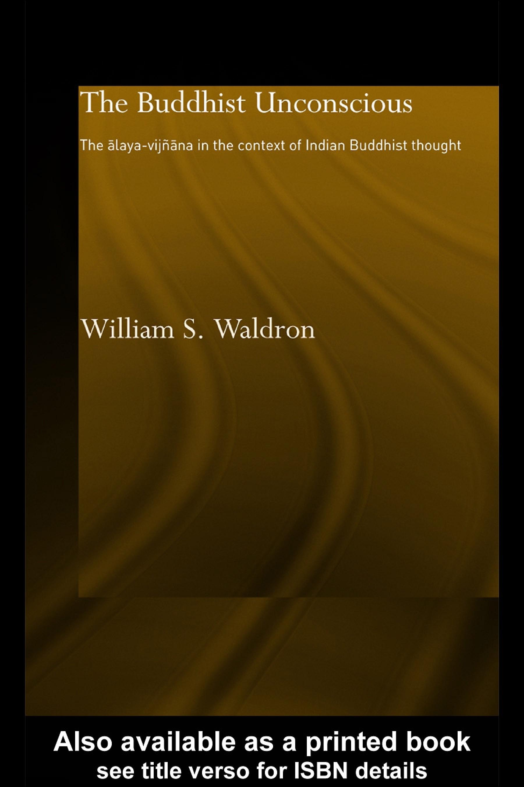 The Buddhist Unconscious: The Alaya-vij?ana in the context of Indian Buddhist Thought EB9780203451175