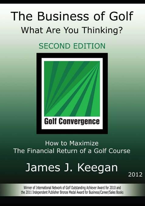 The Business of Golf-What Are You Thinking? 2012 Edition EB9780984626847