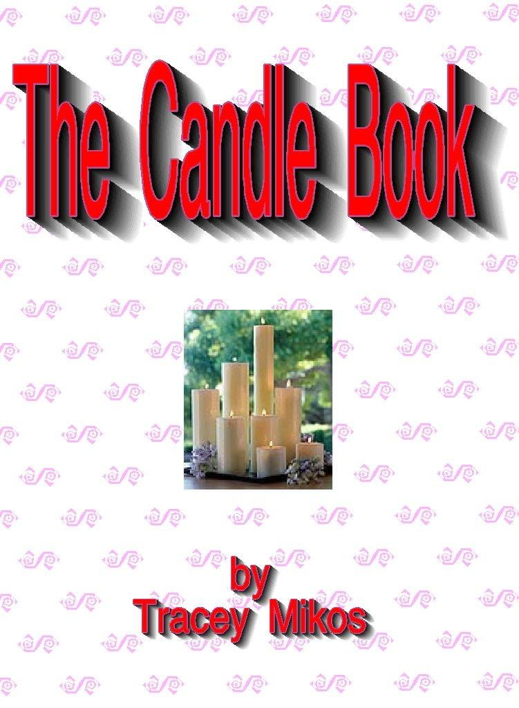 The Candle Book: How To Make Your Own Candles - Molded to Gel Candles EB9780930865443