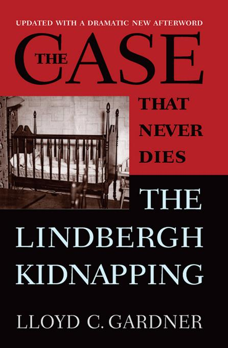 The Case That Never Dies: The Lindbergh Kidnapping EB9780813560632