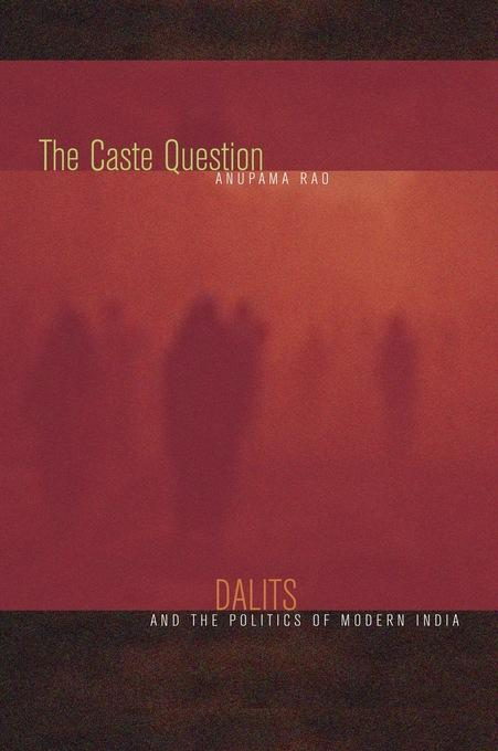 The Caste Question: Dalits and the Politics of Modern India EB9780520943377