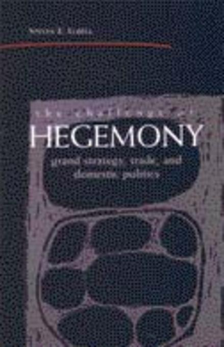 The Challenge of Hegemony: Grand Strategy, Trade, and Domestic Politics