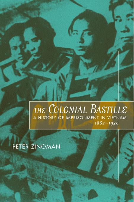The Colonial Bastille: A History of Imprisonment in Vietnam, 1862-1940 EB9780520925175