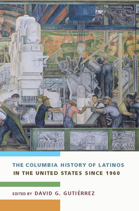The Columbia History of Latinos in the United States Since 1960 EB9780231508414