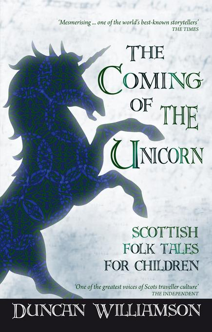 The Coming of the Unicorn: Scottish Folk Tales for Children EB9780863159367
