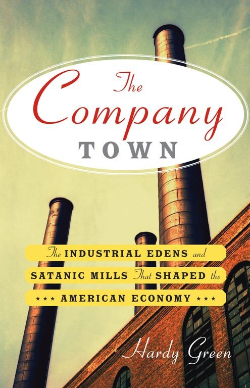 The Company Town: The Industrial Edens and Satanic Mills That Shaped the American Economy EB9780465022649