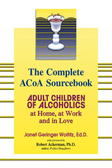 The Complete ACOA Sourcebook: Adult Children of Alcoholics at Home, at Work and in Love EB9780757395413