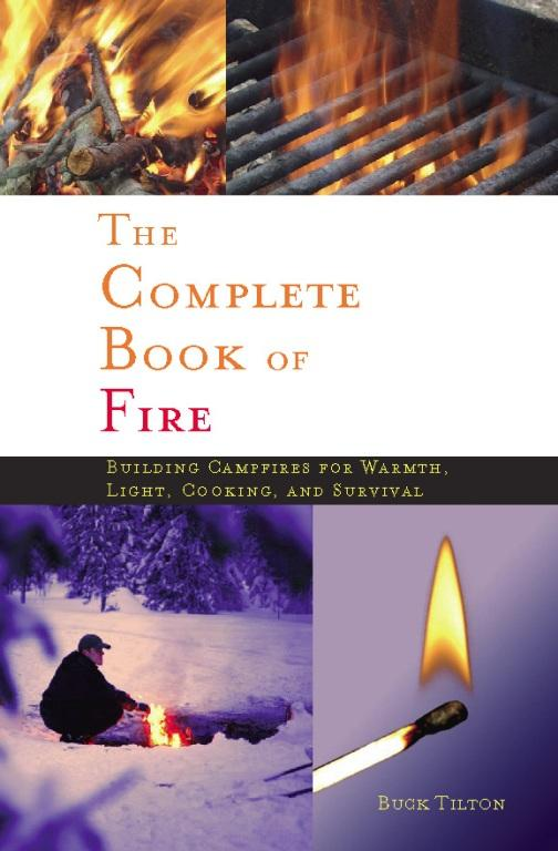 The Complete Book of Fire: Building Campfires for Warmth, Light, Cooking, and Survival EB9780897328296