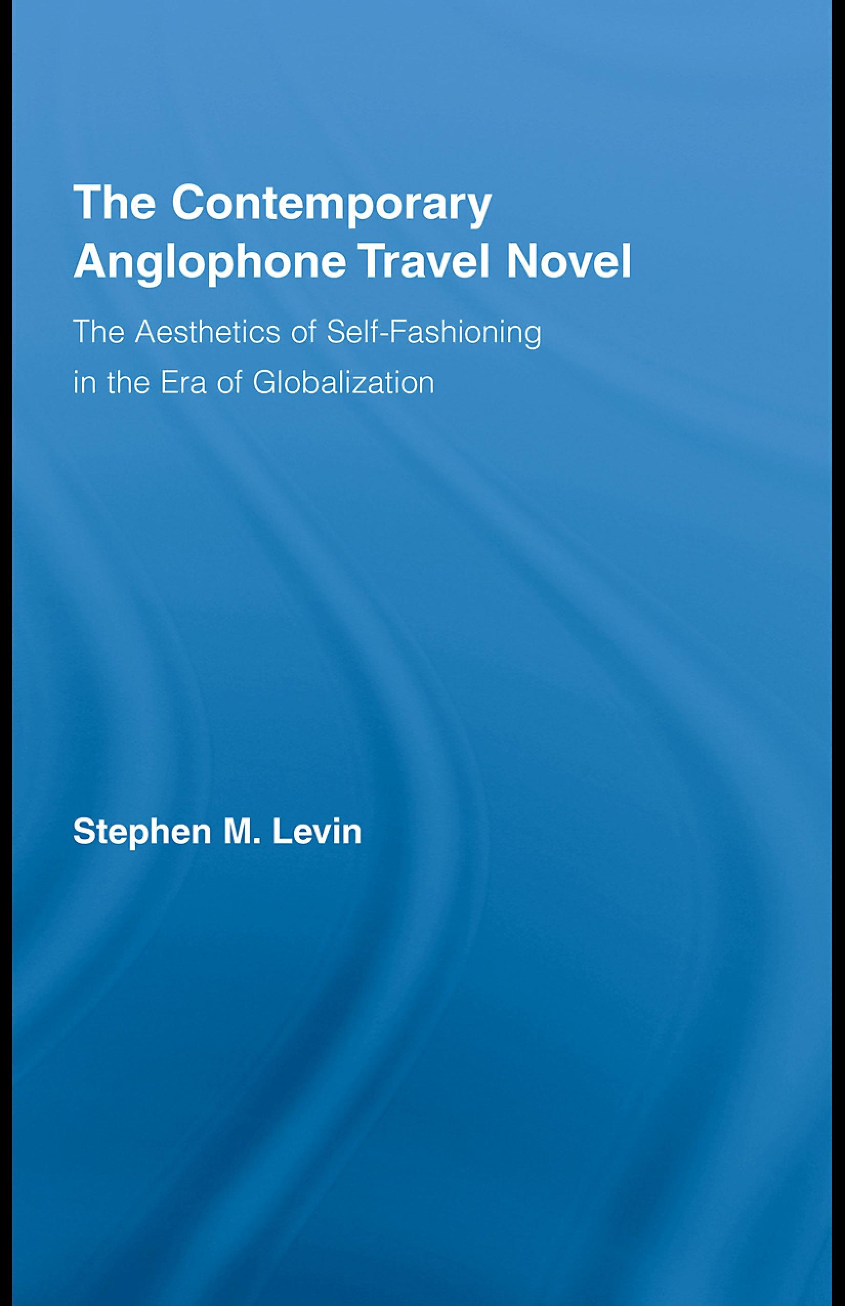 The Contemporary Anglophone Travel Novel: The Aesthetics of Self-Fashioning in the Era of Globalization EB9780203928561