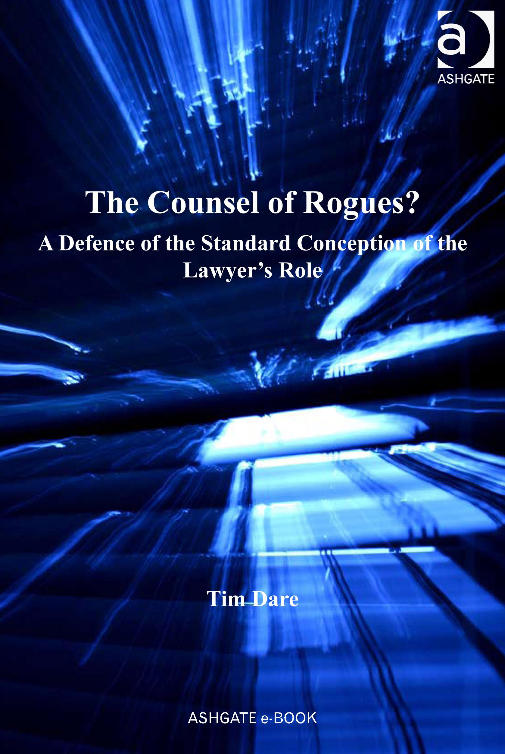 The Counsel of Rogues?: A Defence of the Standard Conception of the Lawyer's Role EB9780754695868