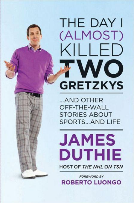 The Day I (Almost) Killed Two Gretzkys: And Other Off-the-Wall Stories About Sports...and Life EB9780470963654