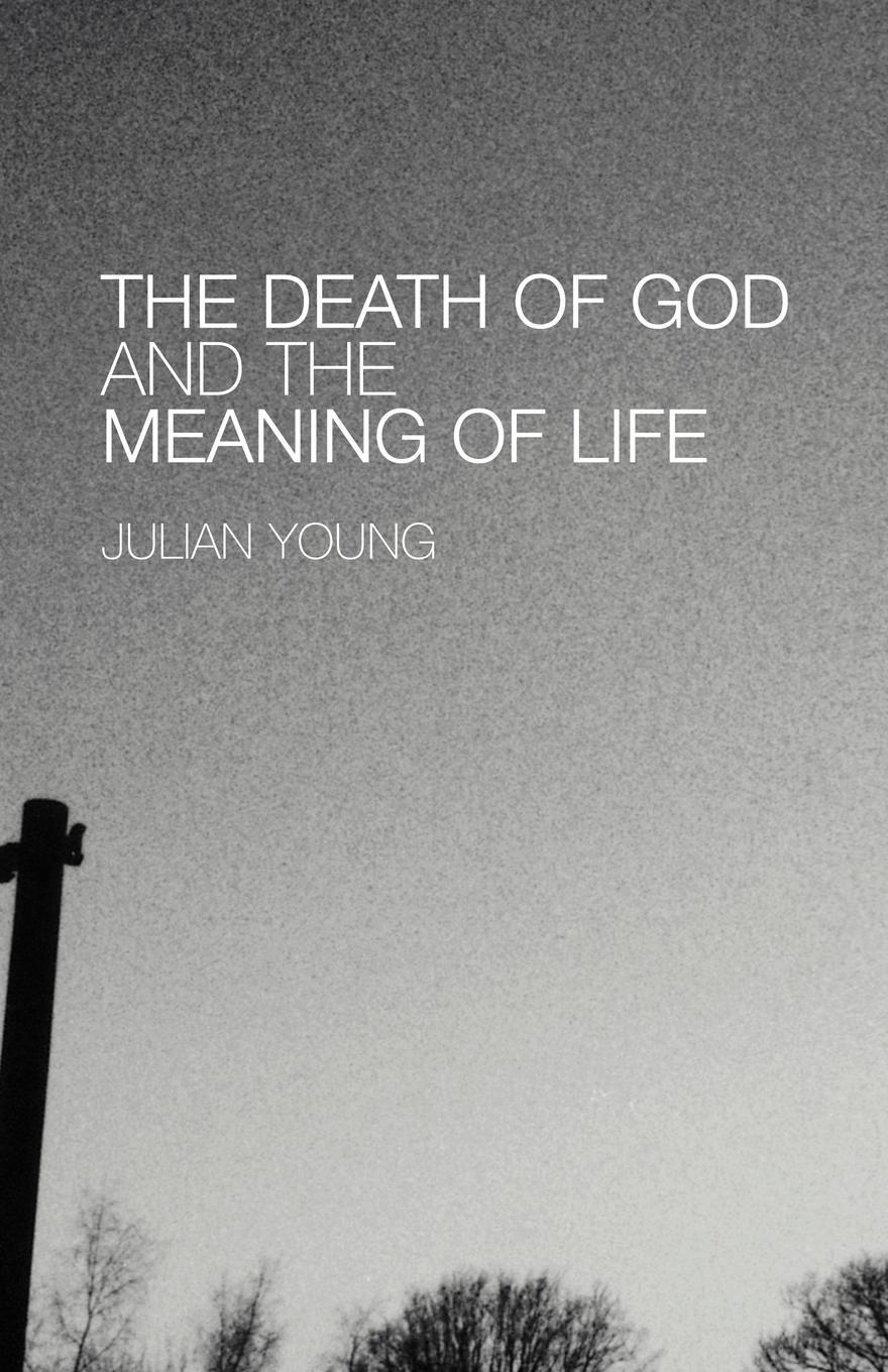 The Death of God and the Meaning of Life EB9780203480861