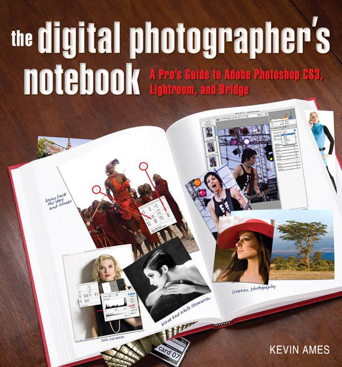 The Digital Photographer's Notebook: A Pro's Guide to Adobe Photoshop CS3, Lightroom, and Bridge
