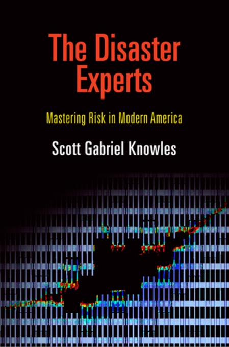 The Disaster Experts: Mastering Risk in Modern America EB9780812207996