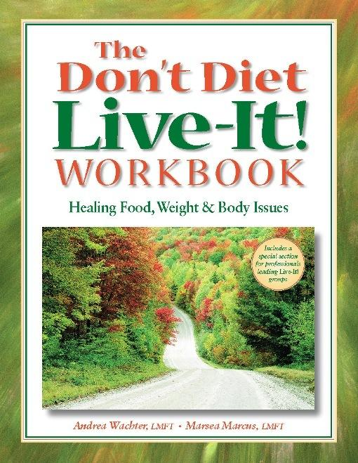 The Don't Diet, Live-It! Workbook: Healing Food, Weight and Body Issues EB9780936077567