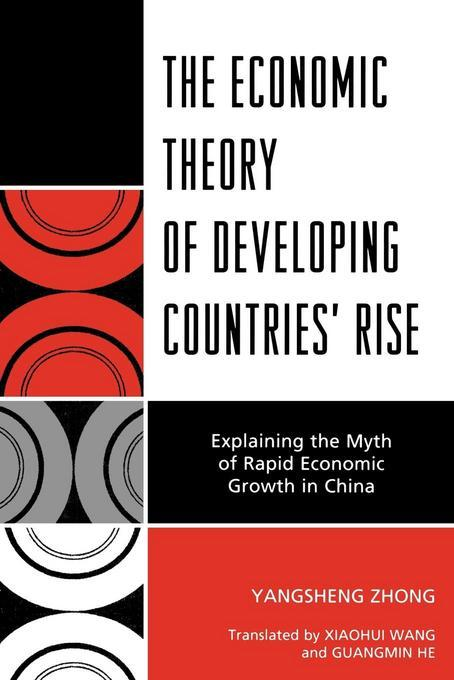 The Economic Theory of Developing Countries' Rise: Explaining the Myth of Rapid Economic Growth in China EB9780761850977