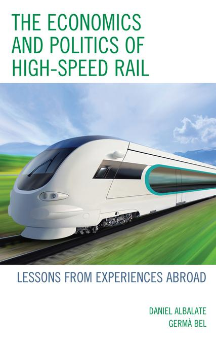 The Economics and Politics of High-Speed Rail: Lessons from Experiences Abroad EB9780739171240