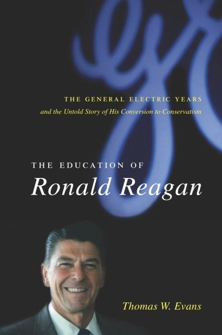 The Education of Ronald Reagan: The General Electric Years and the Untold Story of His Conversion to Conservatism EB9780231511070
