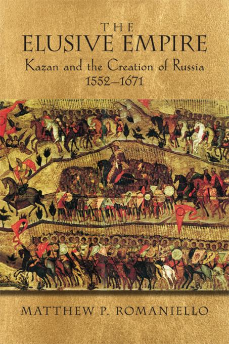 The Elusive Empire: Kazan and the Creation of Russia, 1552-1671 EB9780299285135