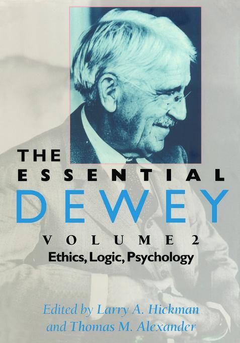 The Essential Dewey, Volume 2: Ethics, Logic, Psychology