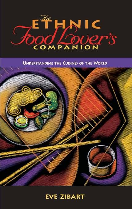 The Ethnic Food Lover's Companion: A Sourcebook for Understanding the Cuisines of the World EB9780897327756