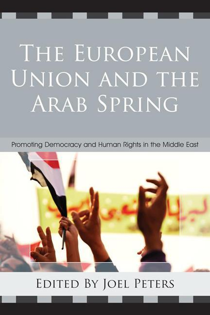 The European Union and the Arab Spring: Promoting Democracy and Human Rights in the Middle East EB9780739174449