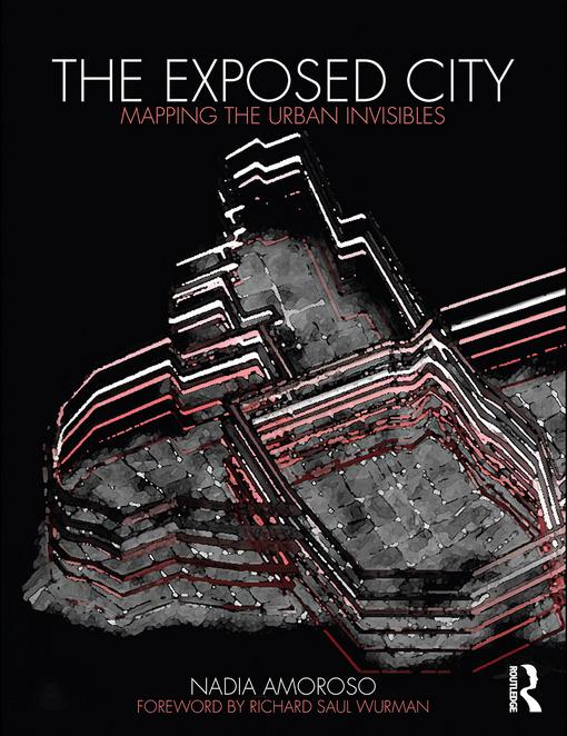 The Exposed City: Mapping the Urban Invisibles EB9780203855379