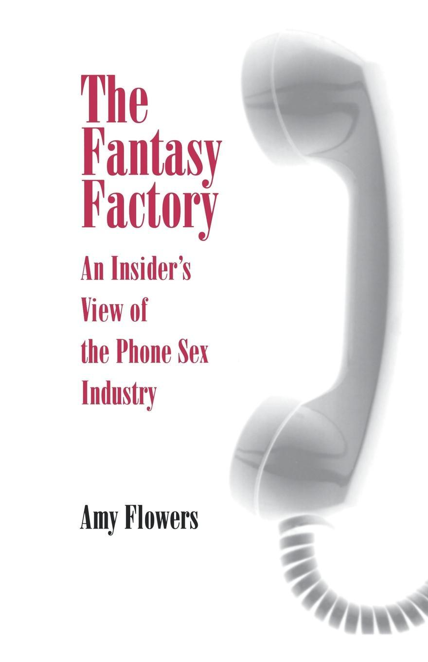 The Fantasy Factory: An Insider's View of the Phone Sex Industry EB9780812200744