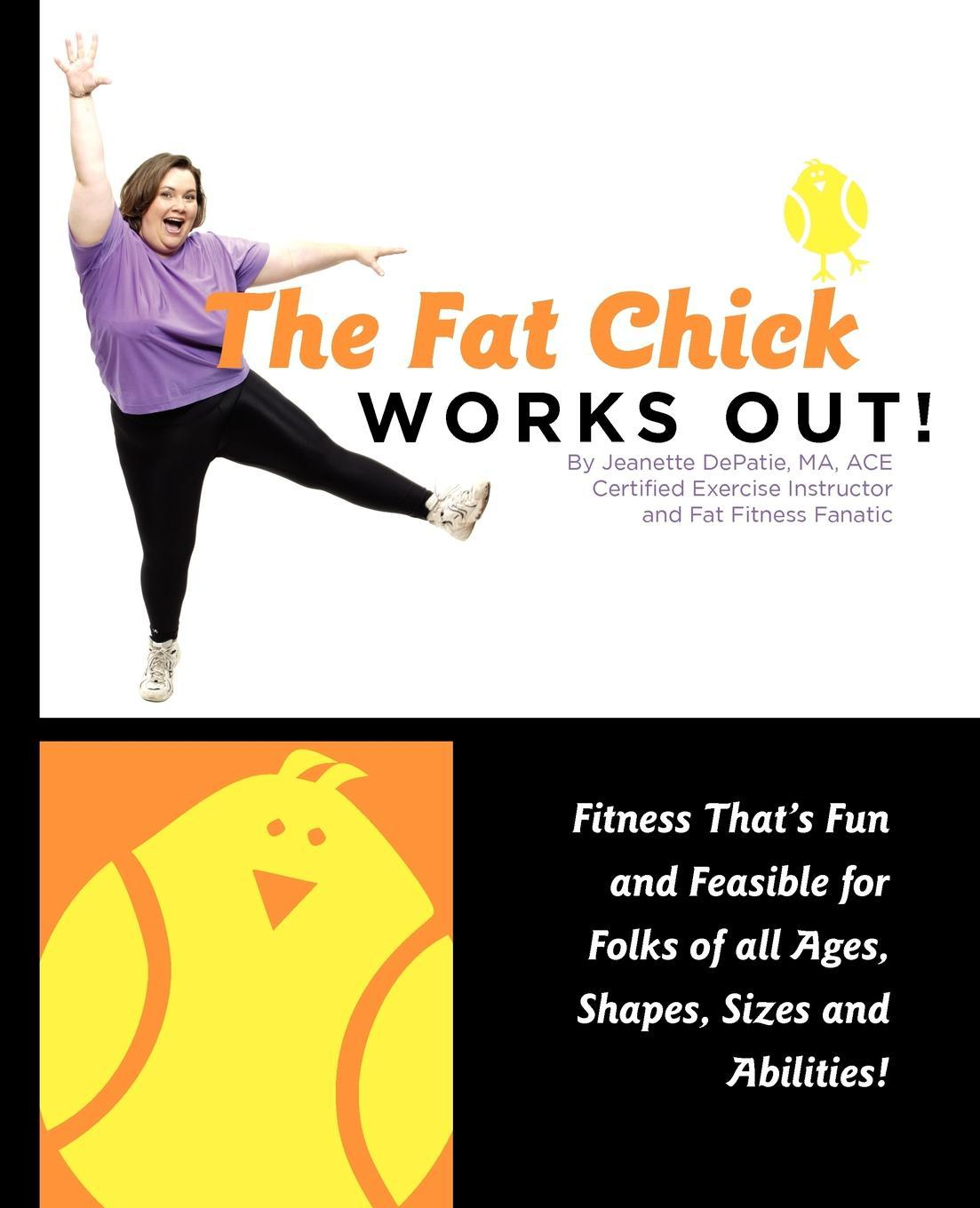The Fat Chick Works Out! (Fitness that's Fun and Feasible for Folks of all Ages, Sizes, Shapes and Abilities) EB9780983343714