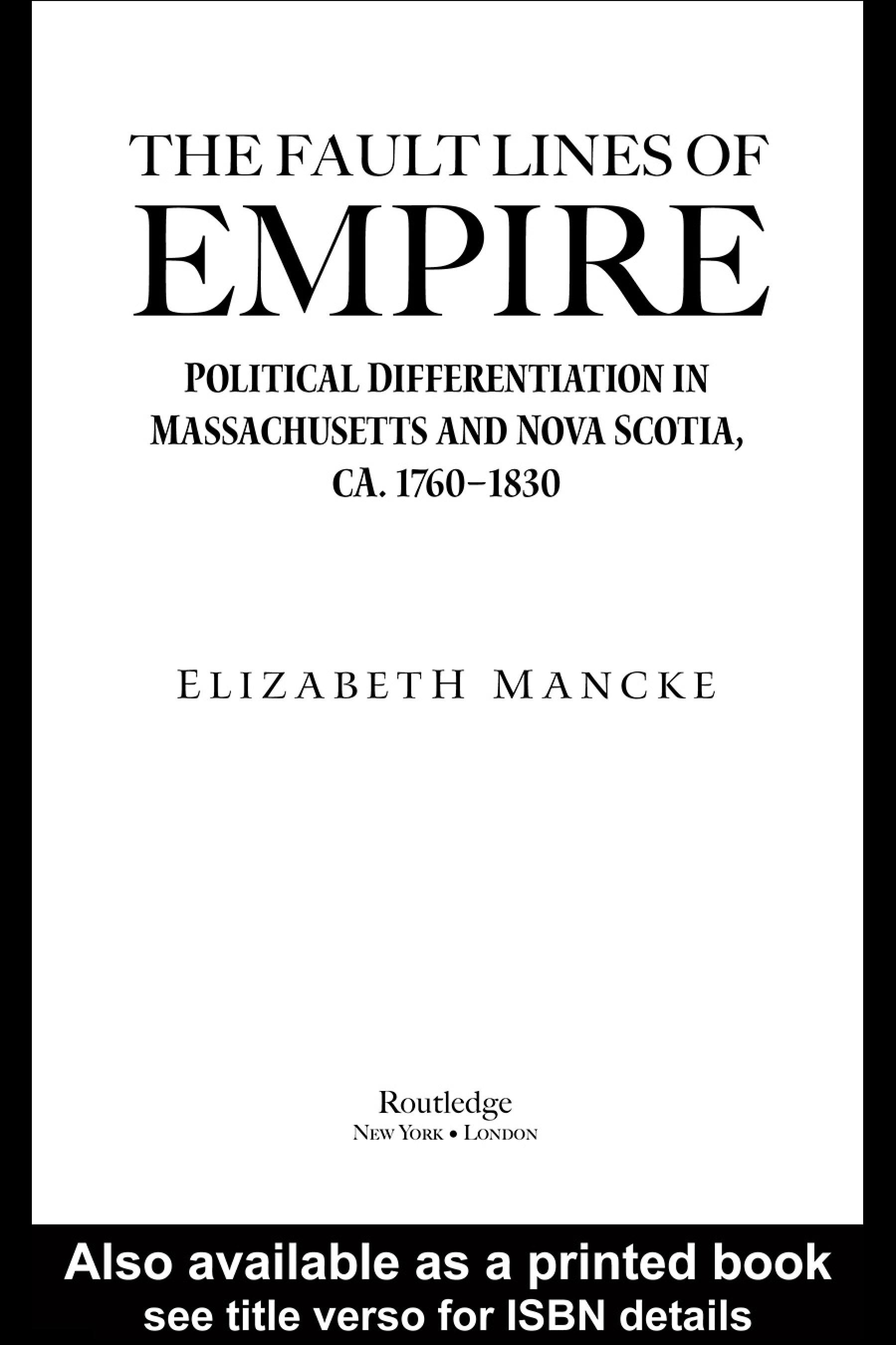 The Fault Lines of Empire: Political Differentiation in Massachusetts and Nova Scotia, 1760-1830 EB9780203997949