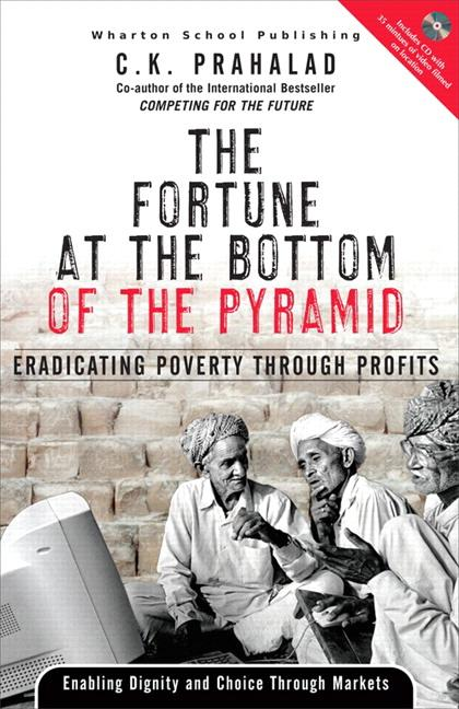 The Fortune at the Bottom of the Pyramid: Eradicating Poverty Through Profits EB9780132045117