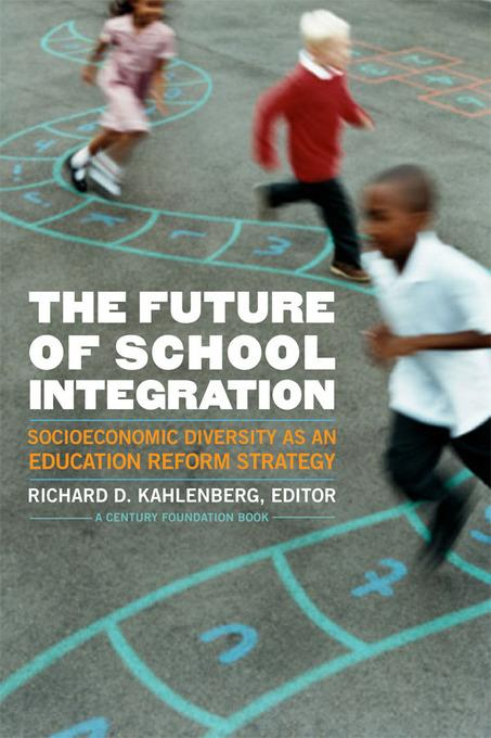 The Future of School Integration: Socioeconomic Diversity as an Education Reform Strategy EB9780870785252