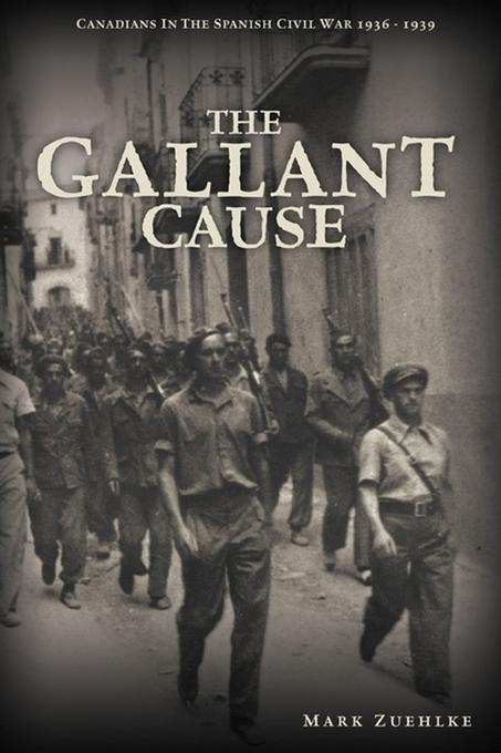 The Gallant Cause: Canadians in the Spanish Civil War 1936 - 1939 EB9780470675663