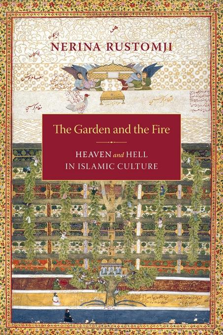 The Garden and the Fire: Heaven and Hell in Islamic Culture EB9780231511834