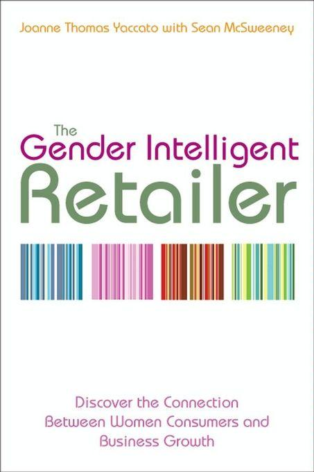 The Gender Intelligent Retailer: Discover the Connection Between Women Consumers and Business Growth EB9780470738955