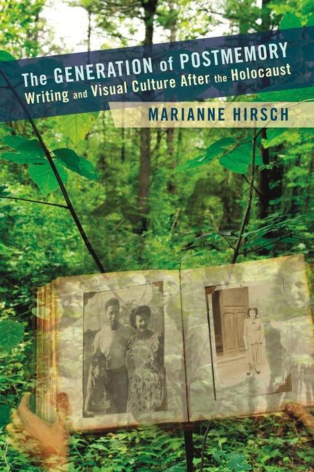 The Generation of Postmemory: Writing and Visual Culture After the Holocaust EB9780231526272