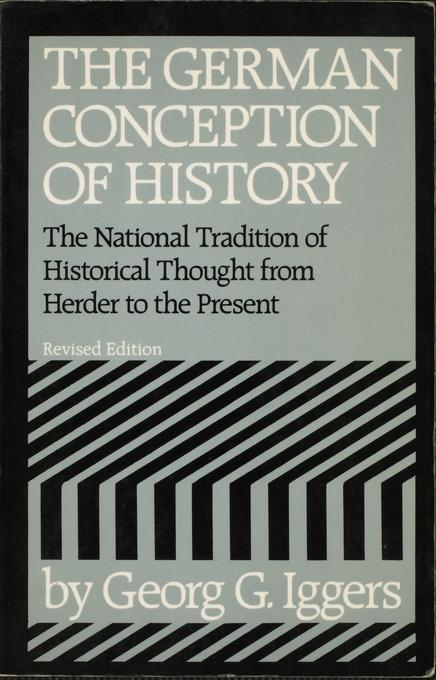 The German Conception of History: The National Tradition of Historical Thought from Herder to the Present EB9780819573612