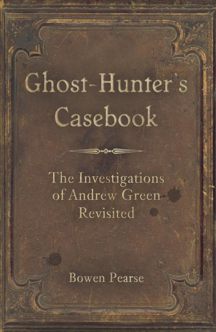 The Ghost-Hunter's Casebook: The Investigations of Andrew Green Revisited EB9780752474120