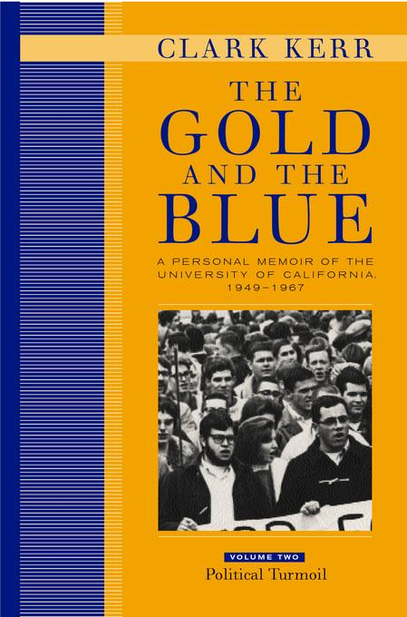The Gold and the Blue: A Personal Memoir of the University of California, 1949-1967: Volume Two: Political Turmoil EB9780520929531
