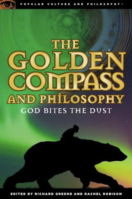 The Golden Compass and Philosophy: God Bites the Dust EB9780812698152