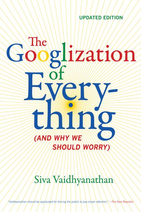 The Googlization of Everything: (And Why We Should Worry), Updated Edition EB9780520952454