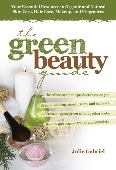 The Green Beauty Guide: Your Essential Resource to Organic and Natural Skin Care, Hair Care, Makeup, and Fragrances EB9780757397882