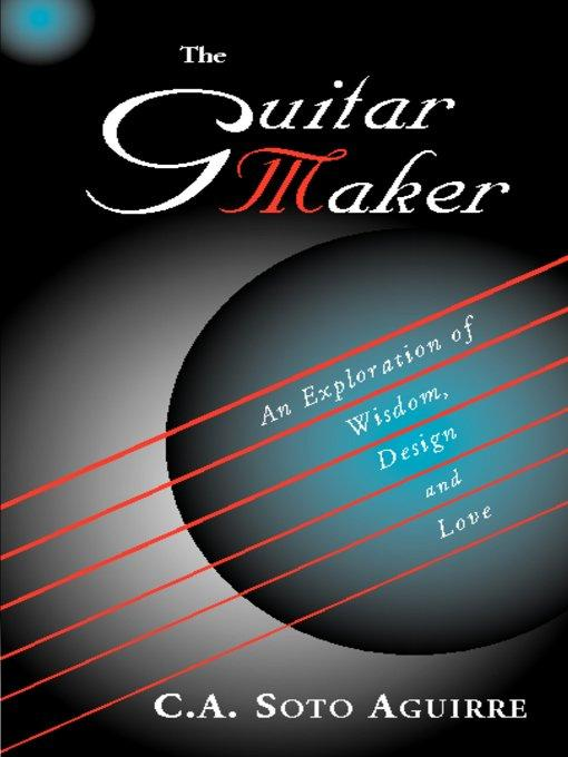 The Guitar Maker. An Exploration of Wisdom, Design and Love EB9780974939179