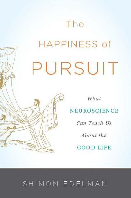 The Happiness of Pursuit: What Neuroscience Can Teach Us About the Good Life EB9780465029204