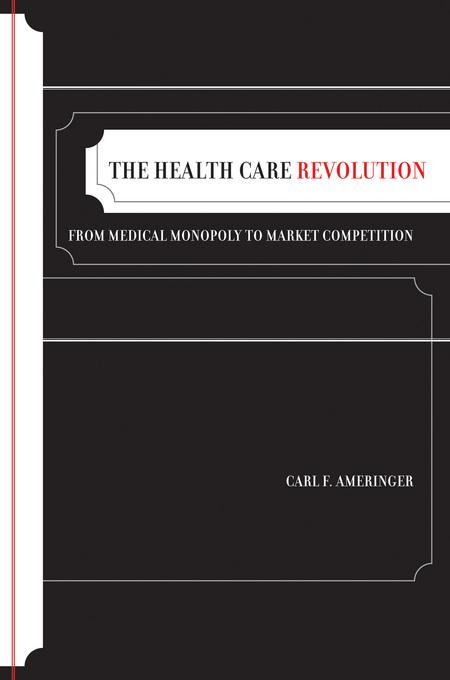 The Health Care Revolution: From Medical Monopoly to Market Competition EB9780520934689