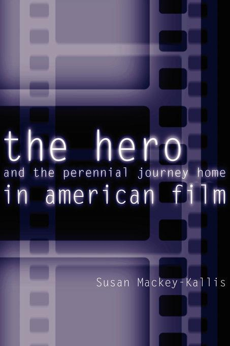 The Hero and the Perennial Journey Home in American Film EB9780812200133