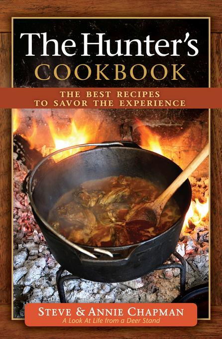 The Hunter's Cookbook: The Best Recipes to Savor the Experience EB9780736948685