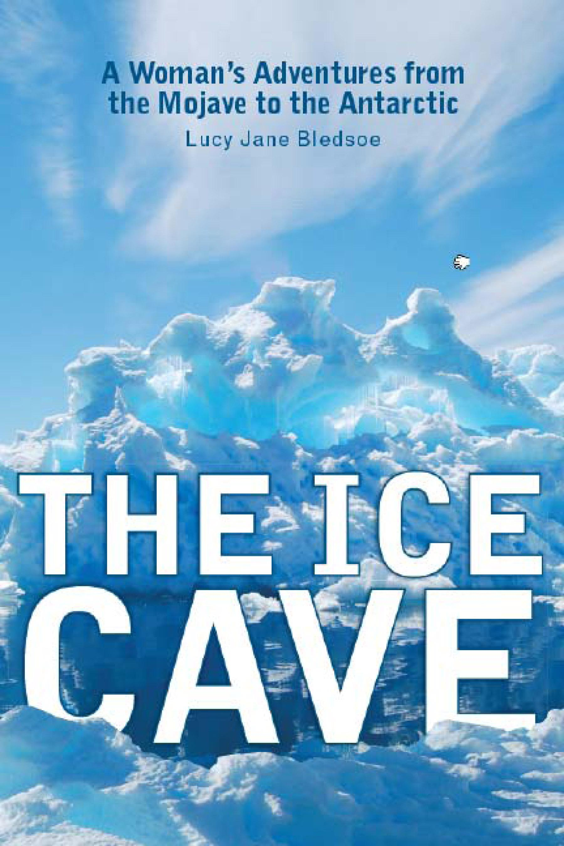 The Ice Cave: A Woman?s Adventures from the Mojave to the Antarctic EB9780299218430
