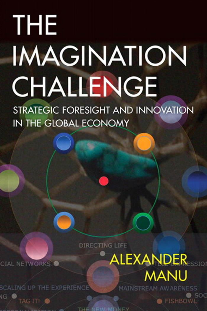 The Imagination Challenge: Strategic Foresight and Innovation in the Global Economy EB9780321417961