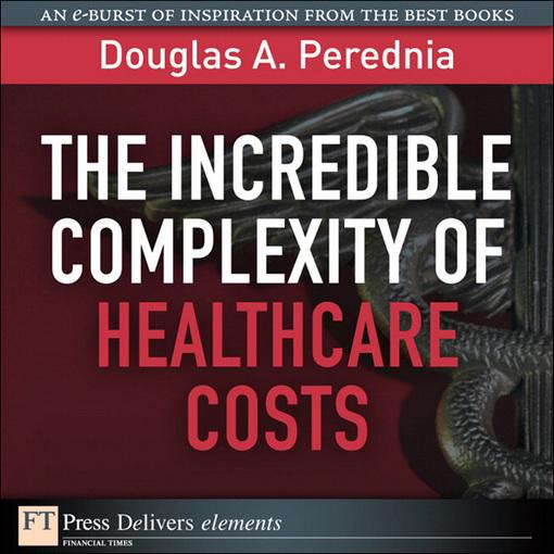 The Incredible Complexity of Healthcare Costs EB9780132696968